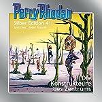 Die Konstrukteure des Zentrums (Perry Rhodan Silber Edition 41) | William Voltz,H. G. Ewers,Clark Darlton,Hans Kneifel,K. H. Scheer