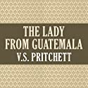 The Lady from Guatemala (       UNABRIDGED) by V. S. Pritchett Narrated by Chris MacDonnell, Tom McKay, Frazer Douglas, Heather Wilds, Napoleon Ryan, Richard Halverson, David Franklin, Nicholas Guy Smith