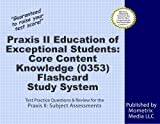 Praxis II Education of Exceptional Students: Core Content Knowledge (0353) Exam Flashcard Study System: Praxis II Test Practice Questions & Review for the Praxis II: Subject Assessments