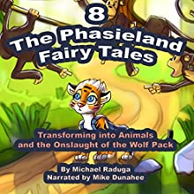 Transforming into Animals and the Onslaught of the Wolf Pack (The Phasieland Fairy Tales 8) (       ungekürzt) von Michael Raduga Gesprochen von: Mike Dunahee
