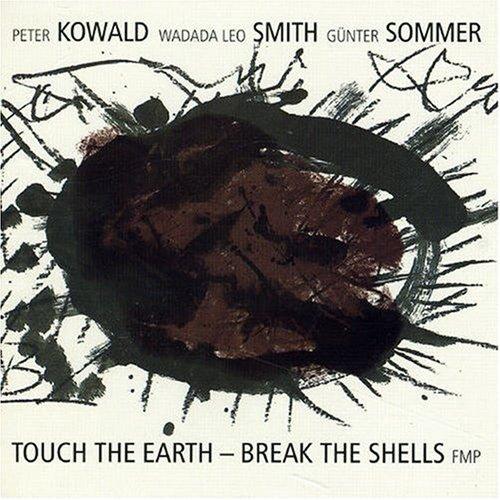 Touch the Earth - Break the Shells by Peter Kowald, Wadada Leo Smith and Gunter Sommer