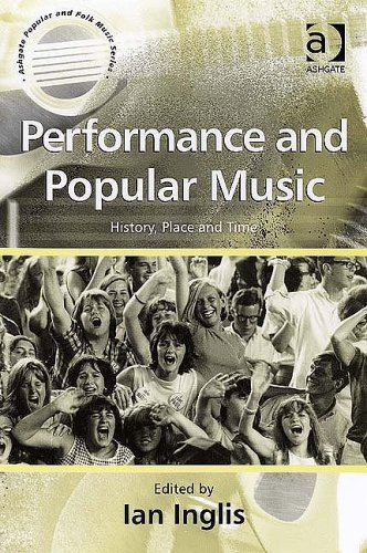 Performance And Popular Music: History, Place And Time (Ashgate Popular And Folk Music Series) (Ashgate Popular And Folk Music Series)