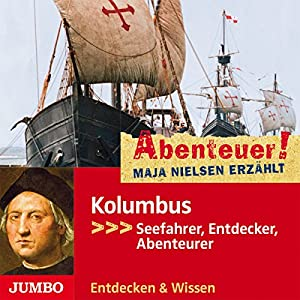 Kolumbus: Seefahrer, Entdecker, Abenteurer (Abenteuer! Maja Nielsen erzählt) Hörbuch