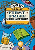 img - for 100 Amazing First-Prize Science Fair Projects book / textbook / text book