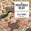 The Prosperous Heart: Creating a Life of 'Enough' (       UNABRIDGED) by Julia Cameron Narrated by Julia Cameron