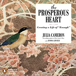 The Prosperous Heart: Creating a Life of 'Enough' | [Julia Cameron]