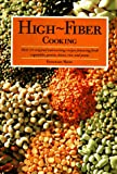 High Fiber Cooking: Over 170 Original and Exciting Recipes Featuring Fresh Vegetables, Grains, Beans, Rice, and Pasta