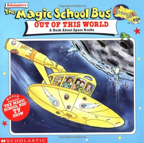 The Magic School Bus Out Of This World: A Book About Space Rocks (Magic School Bus)