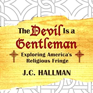 The Devil Is a Gentleman: Exploring America's Religious Fringe | [J.C. Hallman]