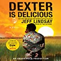 Dexter Is Delicious (       UNABRIDGED) by Jeff Lindsay Narrated by Jeff Lindsay