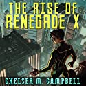 The Rise of Renegade X: Renegade X, Book 1 Audiobook by Chelsea M. Campbell Narrated by Phillip Russell Newman