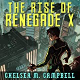 The Rise of Renegade X: Renegade X, Book 1