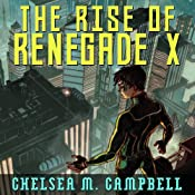The Rise of Renegade X: Renegade X, Book 1 | Chelsea M. Campbell