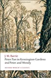 Peter Pan in Kensington Gardens / Peter and Wendy: AND Peter and Wendy (Oxford World's Classics) J. M. Barrie