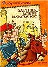 Gauthier, bâtisseur de châteaux-forts