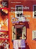 echange, troc Patricia Seligman - Mieux peindre l'ombre et la lumière à l'aquarelle