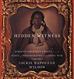 Hidden Witness: African American Images from the Dawn of Photography to the Civil War