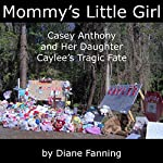 Mommy's Little Girl: Casey Anthony and her Daughter Caylee's Tragic Fate | Diane Fanning