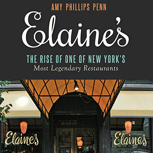 Elaine's: The Rise of One of New York's Most Legendary Restaurants by Amy Phillips Penn