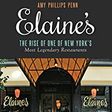 Elaine's: The Rise of One of New York's Most Legendary Restaurants (       UNABRIDGED) by Amy Phillips Penn Narrated by Nicol Zanzarella, Jonathan McClain