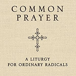 Common Prayer: A Liturgy for Ordinary Radicals | [Shane Claiborne, Jonathan Wilson-Hartgrove, Enuma Okoro]