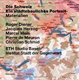 img - for Die Schweiz - ein st dtebauliches Portrait: Bd. 1: Einf hrung; Bd. 2: Grenzen, Gemeinden - eine kurze Geschichte des Territoriums; Bd. 3: Materialien (German Edition) book / textbook / text book