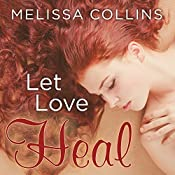 Let Love Heal: Love, Book 3 | Melissa Collins