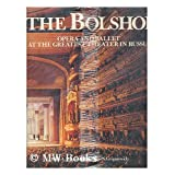 The Bolshoi : Opera and Ballet At the Greatest Theater in Russia / Boris Alexandrovich Pokrovsky and Yuri Nikolayevich...