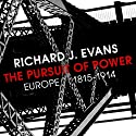 The Pursuit of Power: Europe 1815-1914 Audiobook by Richard J Evans Narrated by To Be Announced