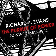 The Pursuit of Power: Europe 1815-1914 | Livre audio Auteur(s) : Richard J Evans Narrateur(s) : Napoleon Ryan