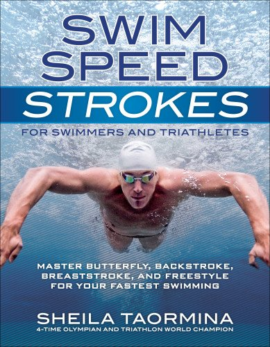 Swim Speed Strokes for Swimmers and Triathletes: Master Butterfly, Backstroke, Breaststroke, and Freestyle for Your Fastest Swimming (Swim Speed Series)