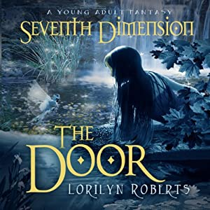 Seventh Dimension: The Door: A Young Adult Christian Fantasy | [Lorilyn Roberts]