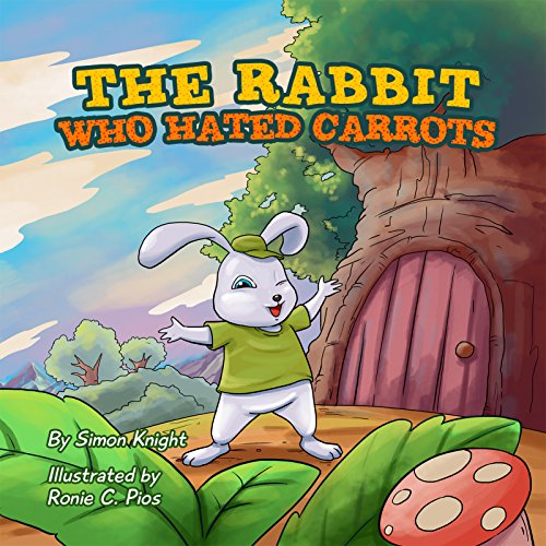 The Rabbit Who Hated Carrots: (Beautifully Illustrated Children's Bedtime Story Book for Ages 1 - 8 with Bunnies) PDF