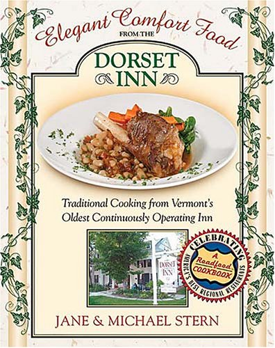 Elegant Comfort Food from the Dorset Inn: Traditional Cooking from Vermont's Oldest Continuously Operating Inn by Jane Stern, Michael Stern