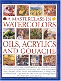A Masterclass in: Watercolors, Oils, Acrylics and Gouache (075481601X) by Ian Sidaway