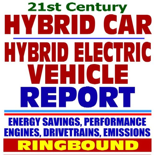 21St Century Hybrid Car And Hybrid Electric Vehicle Technology Assessment, Report For The Department Of Energy: Series On Renewable Energy, Biofuels, Bioenergy, And Biobased Products