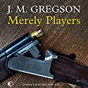 Merely Players Audiobook by J. M. Gregson Narrated by Gordon Griffin