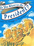 So You Want to be President? (0399251529) by St. George, Judith