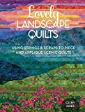 Lovely Landscape Quilts: Using Strings and Scraps to Piece and Applique Scenic Quilts