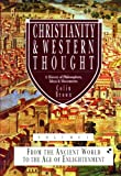 Christianity and Western Thought: From the Ancient World to the Age of Enlightenment v. 1: A History of Philosophers, Ideas and