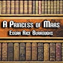 A Princess of Mars: Mars Series #1 Audiobook by Edgar Rice Burroughs Narrated by Peter Delloro
