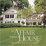 Bunny Williams An Affair with a House