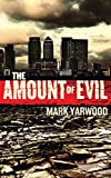 The Amount Of Evil (The Edmonton Police Station Thrillers Book 4)