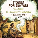 Tigers for Dinner: Tall Tales by Jim Corbett's Khansama | Ruskin Bond