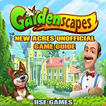 Gardenscape New Acres Unofficial Game Guide Audiobook by  Hse Games Narrated by Trevor Clinger