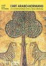 L'art arabo-normand : La culture islamique dans la Sicile m�di�vale par Mus�e sans fronti�res