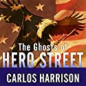 The Ghosts of Hero Street: How One Small Mexican-American Community Gave So Much in World War II and Korea Audiobook by Carlos Harrison Narrated by Robert Fass