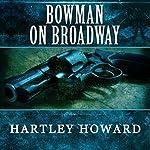 Bowman on Broadway | Hartley Howard