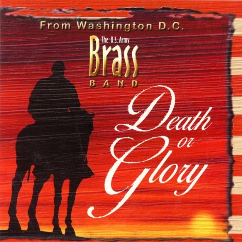 Death Or Glory by U.S. Army Brass Band (2011-08-30)