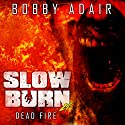 Slow Burn: Dead Fire: Slow Burn, Book 4 (       UNABRIDGED) by Bobby Adair Narrated by Jason Damron